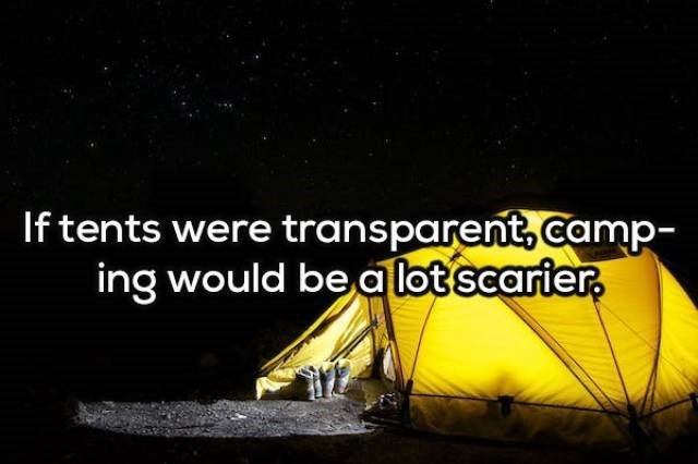 Yellow - If tents were transparent,camp- ing would be a lot scarier