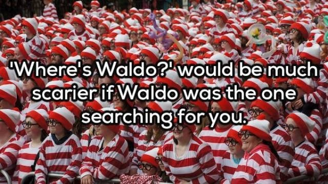 People - Where's Waldo? wouldbe much Scarierif Waldo was the one searching for you