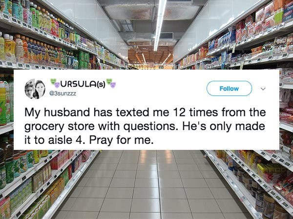 Supermarket - sm URSULA(s) 3sunzzz Follow My husband has texted me 12 times from the grocery store with questions. He's only made it to aisle 4. Pray for me.
