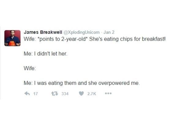 "Text - James Breakwell @XplodingUnicom Jan 2 Wife: ""points to 2-year-old* She's eating chips for breakfast Me: I didn't let her. Wife: Me: I was eating them and she overpowered me 17 3 334 2.7K"