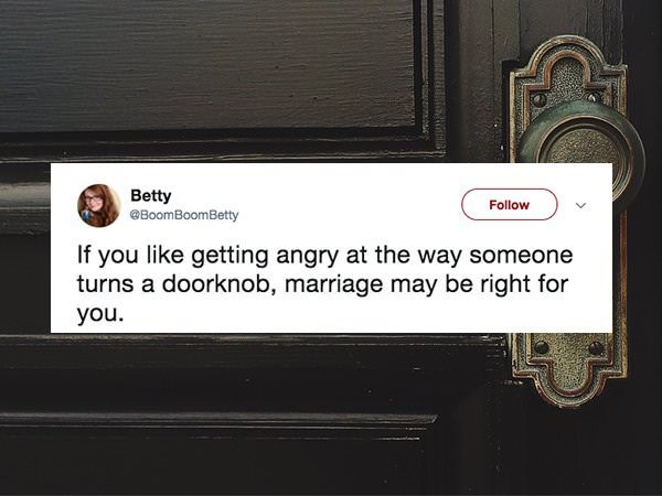 Text - Betty BoomBoomBetty Follow If you like getting angry at the way someone turns a doorknob, marriage may be right for you