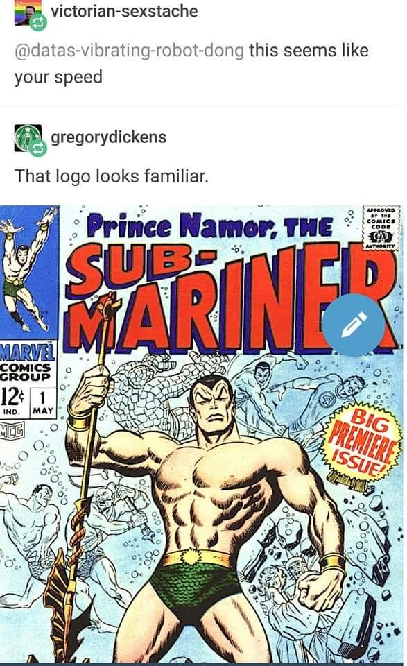 Comics - victorian-sexstache @datas-vibrating-robot-dong this seems like your speed gregorydickens That logo looks familiar. APPLOVED ar tHE COMICE CODE Prince Namor, THE ANTHORTY SUB oRARINER MARVEL COMICS GROUP 12 1 BIG PREMIERE ISSUE MAY IND MCG