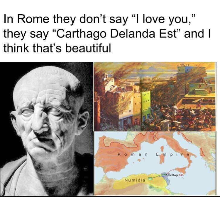 "meme about Roman's saying ""Carthago Delanda Est"""