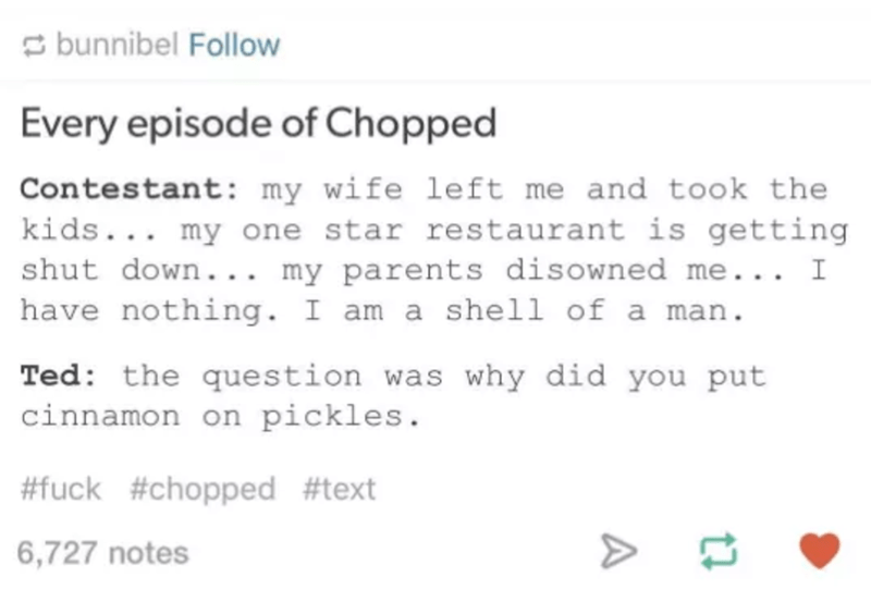 Tumblr post about the series Chopped and the contestants all having sob stories