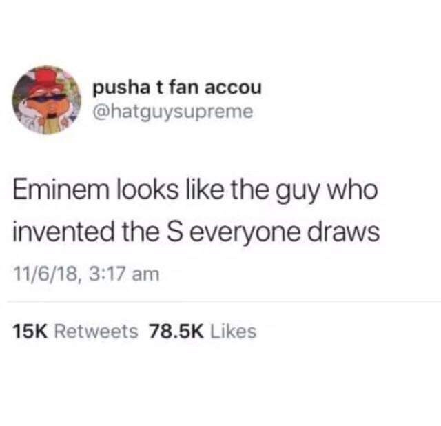 Funny meme about eminem looking like he invented the secret S.
