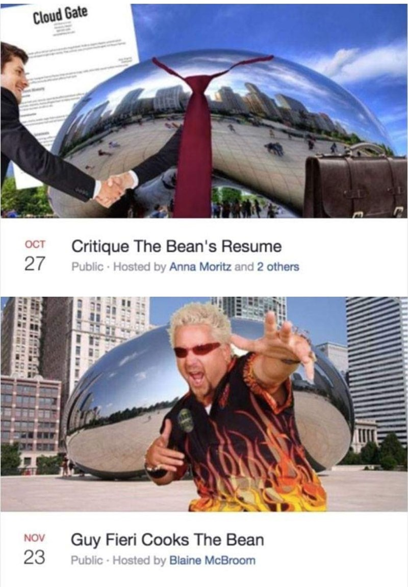 Transport - Cloud Gate Critique The Bean's Resume Public Hosted by Anna Moritz and 2 others OCT 27 Guy Fieri Cooks The Bean 23 NOV Public Hosted by Blaine McBroom