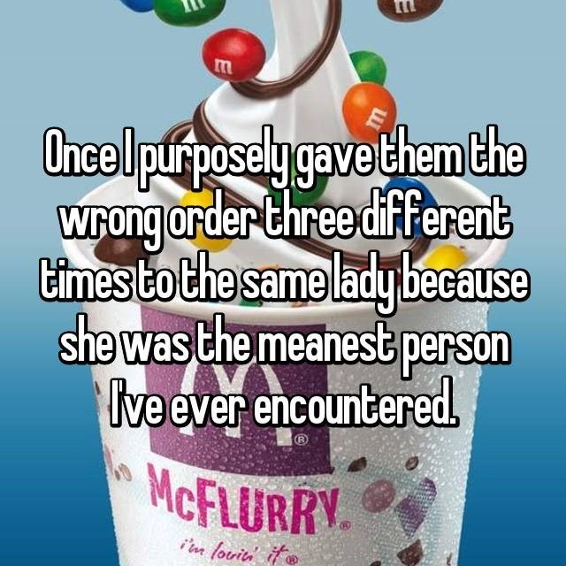 Food - m Oncelpifposelygave them the WFONG order three dif ferent times to Che same lady because she was the meanest person ve ever encountered. MCFLURRY in fourit