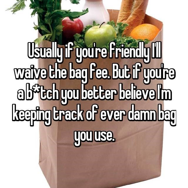 Natural foods - Usually f youre friendy waive the bag fee. But if youtre abatchyou better believe Im keeping track of ever damn bag you use