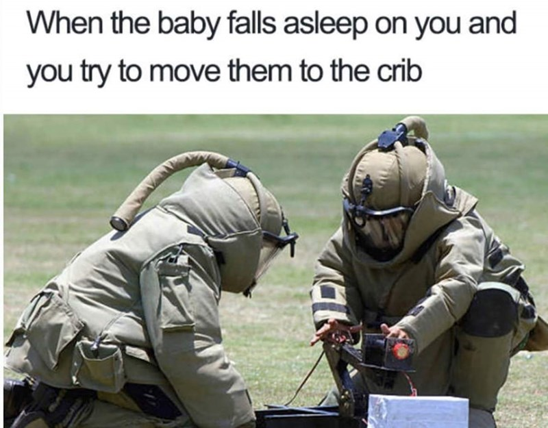 meme about putting a sleeping baby in a crib with pic of bomb squad neutralizing a bomb