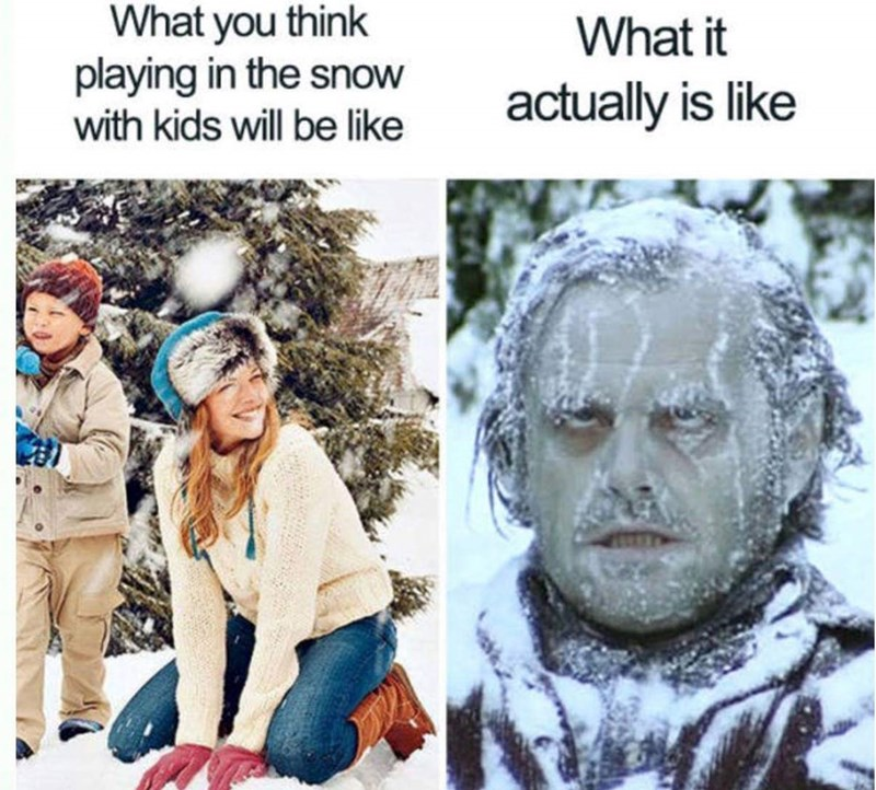 meme about what's you expect playing in the snow will be like with stock photo of mother and child looking playful and the reality of it represented by pic of frozen Jack from The Shining