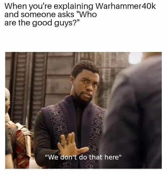 Black Panther meme about Warhammer 40k not having a good side
