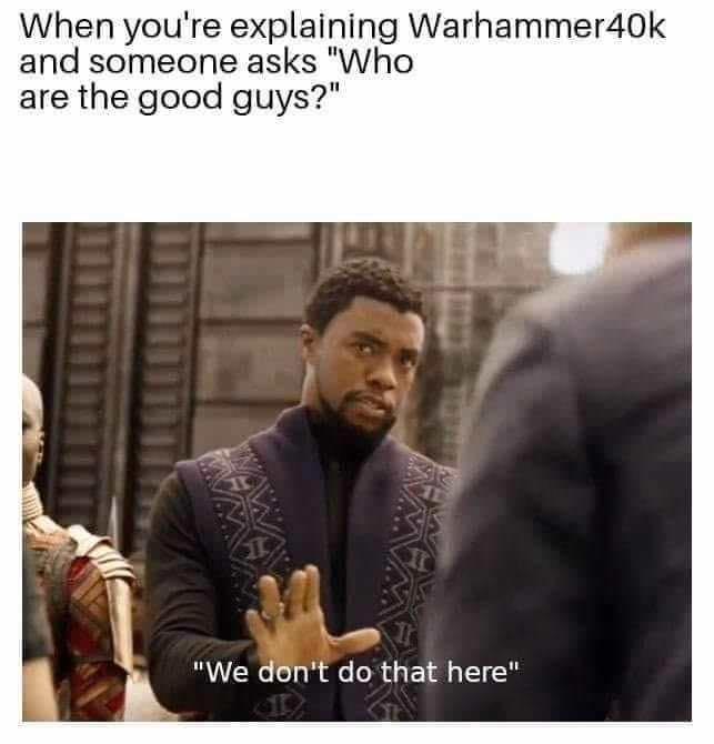 Black Panther meme about Warhammer 40k not having a good side