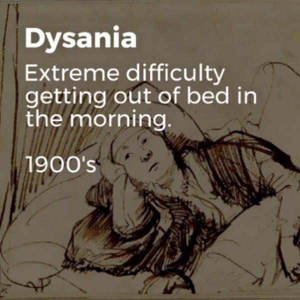 Text - Dysania Extreme difficulty getting out of bed in the morning. 1900's