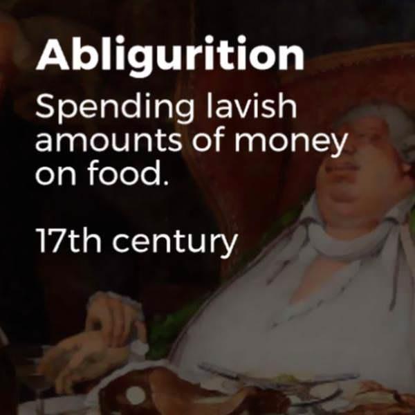 Text - Abligurition Spending lavish amounts of money on food. 17th century