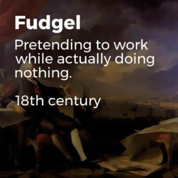 Text - Fudgel Pretending to work while actually doing nothing. 18th century