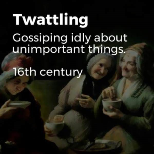 Text - Twattling Gossiping idly about unimportant things. 16th century