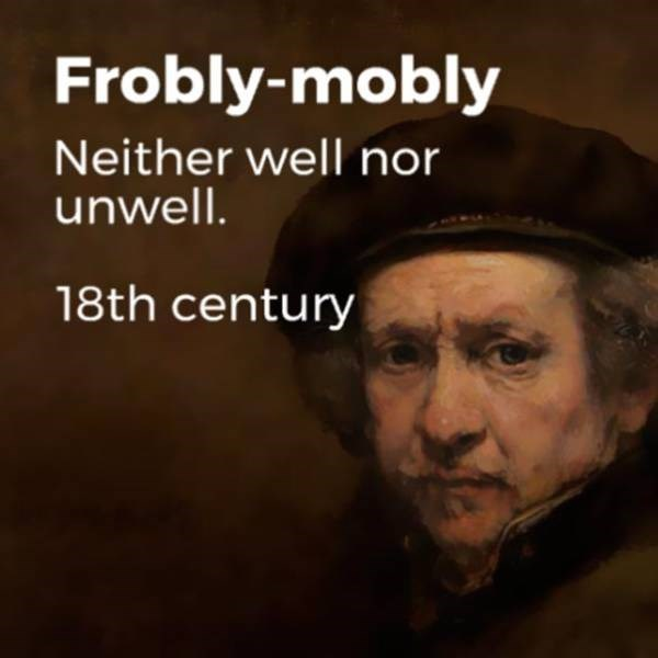 Text - Frobly-mobly Neither well nor unwell. 18th century