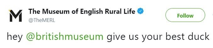 """Tweet from the Museum of English Rural Life that reads, """"Hey @BritishMuseum, give us your best duck"""""""
