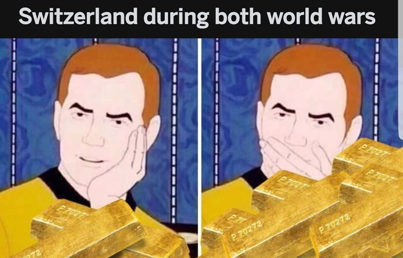Meme about Switzerland remaining neutral during wars and getting rich