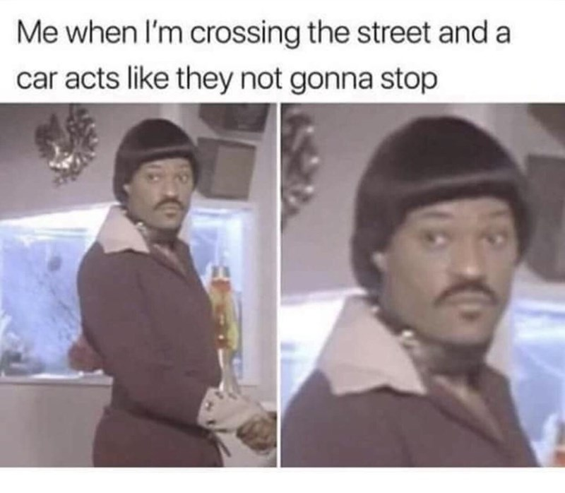 """Caption that reads, """"Me when I'm crossing the street and a car acts like they not gonna stop"""" above pics of a guy staring off into the distance"""