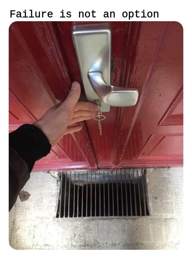 Meme about being afraid to drop your key with pic of storm drain directly under keyhole