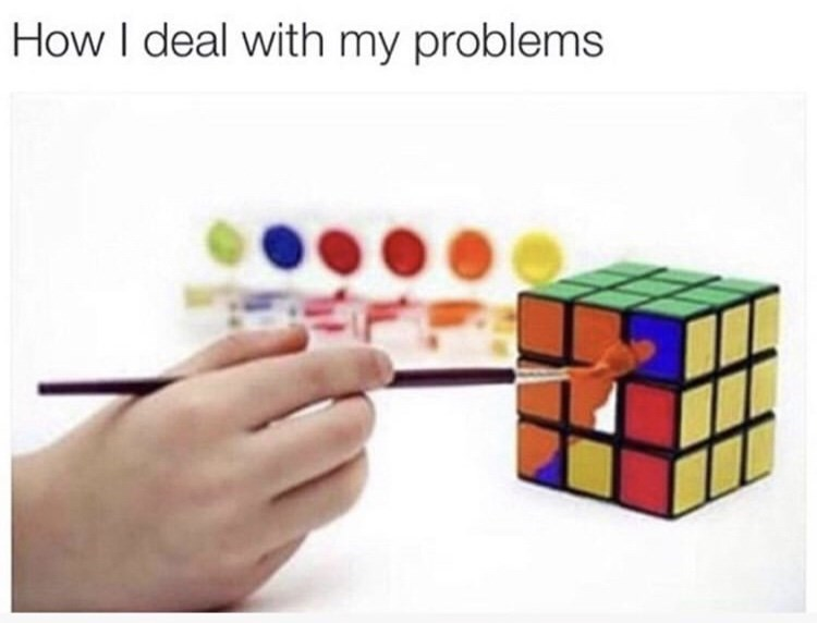 Meme about dealing with your problems with pic of person painting a Rubik's cube to solve it