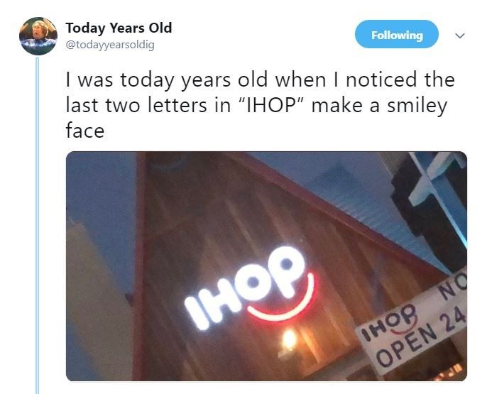 """Text - Today Years Old @todayyearsoldig Following I was today years old when I noticed the last two letters in """"IHOP"""" make a smiley face HC ное ON 8OHI OPEN 24"""