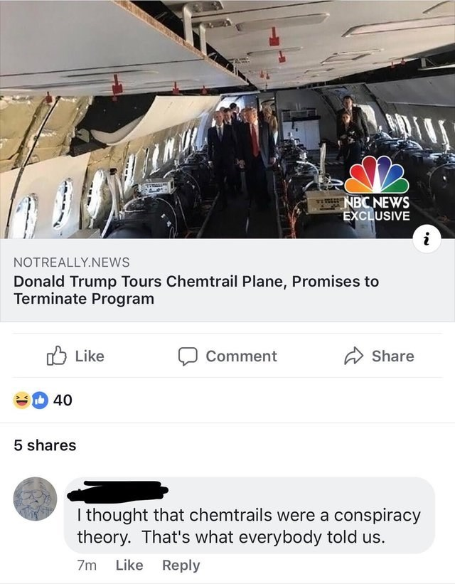 Transport - T NBCNEWS EXCLUSIVE i NOTREALLY.NEWS Donald Trump Tours Chemtrail Plane, Promises to Terminate Program Like Comment Share 40 5 shares I thought that chemtrails were a conspiracy theory. That's what everybody told us. Like Reply 7m