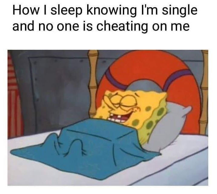 Meme about being single with pic of Spongebob sleeping peacefully