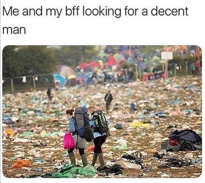"""Caption that reads, """"Me and my BFF looking for a decent man"""" above a pic of two women walking through a trash heap"""