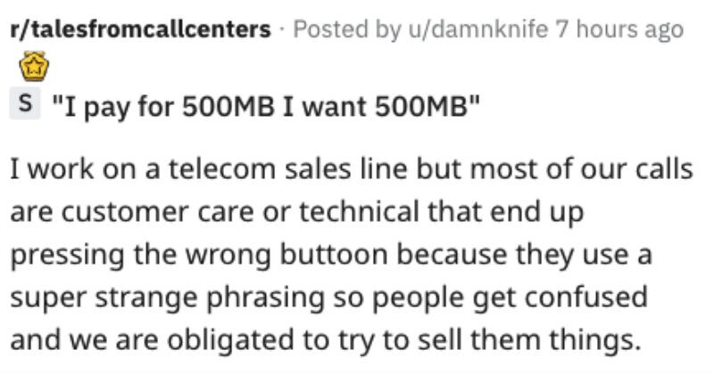 Woman calls a call center and demands a 500 MB plan because she thinks it is bigger than 16 GB and she gets it.