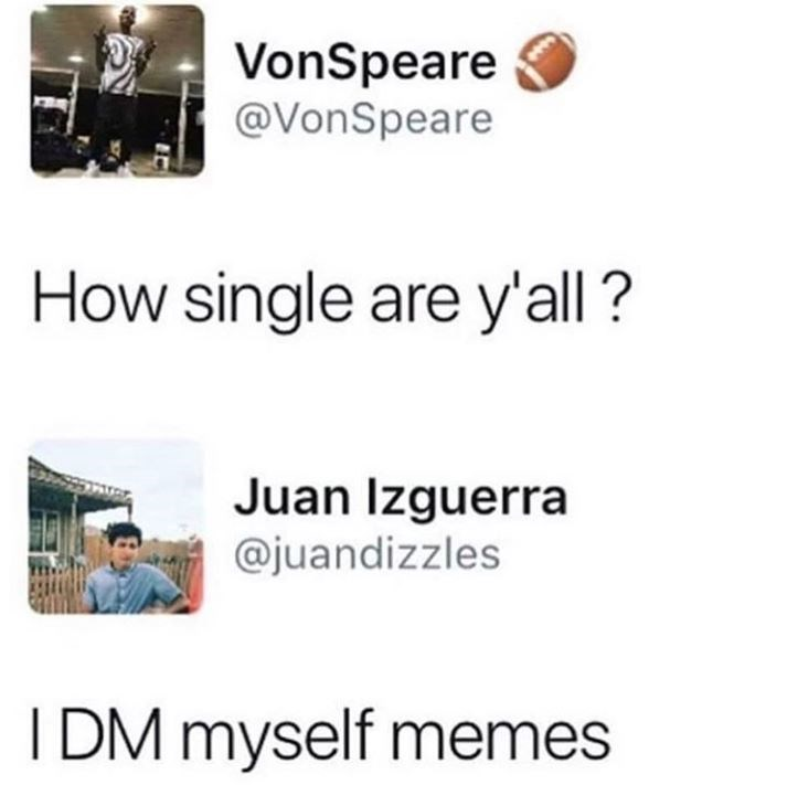 Meme about being so single you send yourself memes