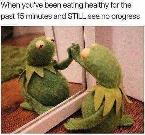 Meme about being impatient to lose weight with pic of Kermit sadly looking in the mirror