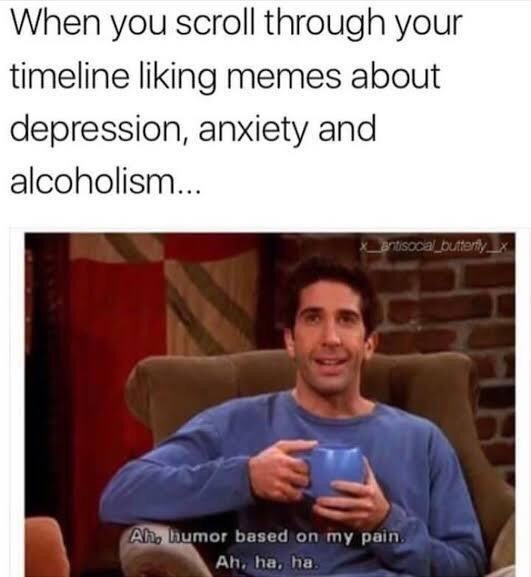 Meme about liking memes about negative things with pic of Ross from Friends laughing at his own pain