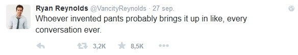 Text - Ryan Reynolds@VancityReynolds 27 sep. Whoever invented pants probably brings it up in like, every conversation ever. 8,5K 3,2K