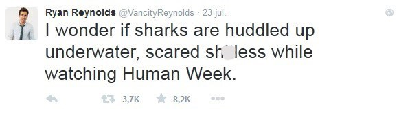 Text - Ryan Reynolds@VancityReynolds 23 jul. I wonder if sharks are huddled up underwater, scared sh less while watching Human Week. 8,2K 13,7K