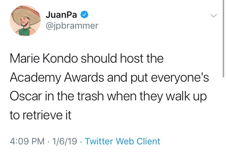 Text - JuanPa @jpbrammer Marie Kondo should host the Academy Awards and put everyone's Oscar in the trash when they walk up to retrieve it 4:09 PM 1/6/19 Twitter Web Client