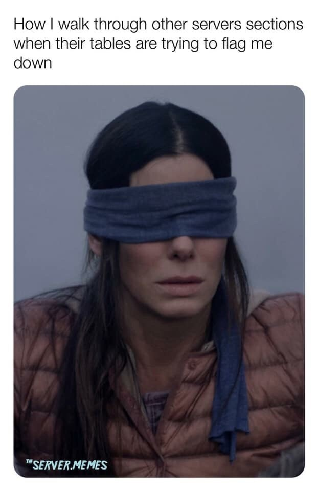 "meme about ignoring other tables with pic of blindfolded Sandra Bullock in ""Bird Box"""