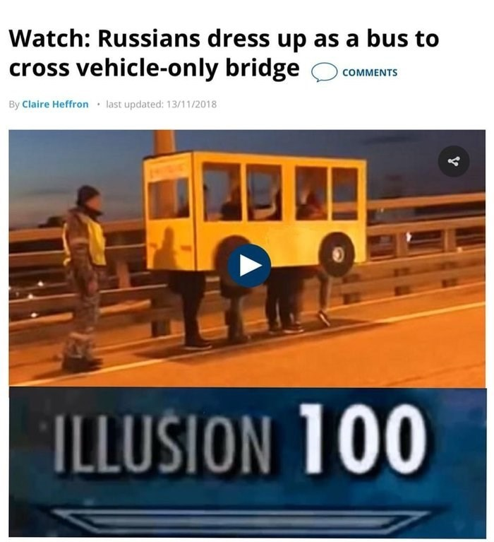 dank meme - Transport - Watch: Russians dress up as a bus to cross vehicle-only bridge COMMENTS By Claire Heffron last updated: 13/11/2018 ILLUSION 100