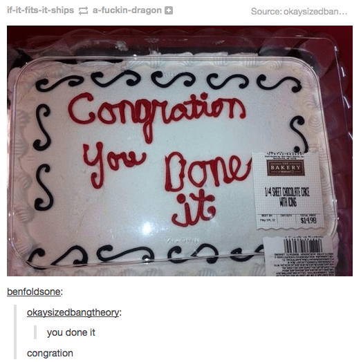 Text - if-it-fits-it-ships a-fuckin-dragon Source: okaysized ban . .. es Congration you Dgne it BAKERY 14 SHET CHCOATE CR ITH CNG $14.98 benfoldsone: okaysizedbangtheory: you done it congration