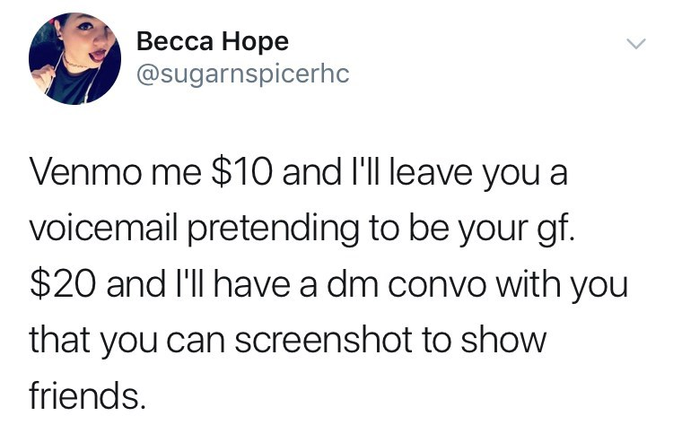 Text - Весса Норе @sugarnspicerhc Venmo me $10 and I'll leave you a voicemail pretending to be your gf. $20 and I'll have a dm convo with you that you can screenshot to show friends.
