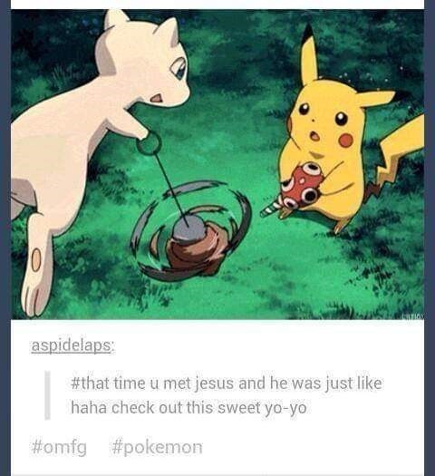 "Pic of Mew and Pikachu with Tumblr text below that reads, ""That time you met Jesus and he was just llike, 'haha check out this sweet yo-yo'"""