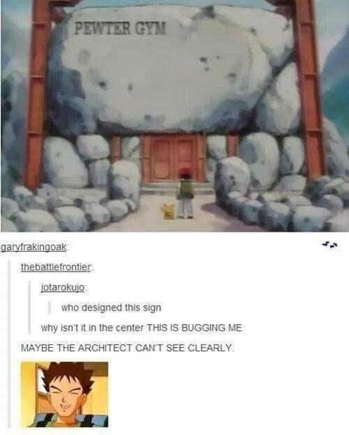 meme about the sign to Brock's Pokemon gym being misaligned because he can't see