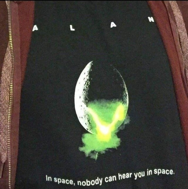 Green - A A In space, nobody can hear you in space.