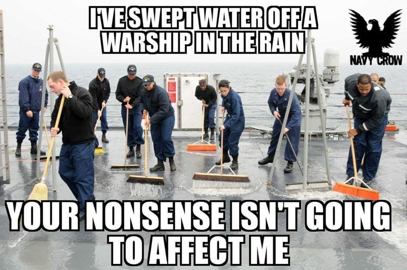 navy meme - Font - IVESWEPT WATEROFFA WARSHIPIN THERAIN NAVY CROW YOUR NONSENSE ISN'T GOING TO AFFECT ME