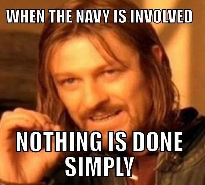 navy meme - Photo caption - WHEN THE NAVY IS INVOLVED NOTHING IS DONE SIMPLY