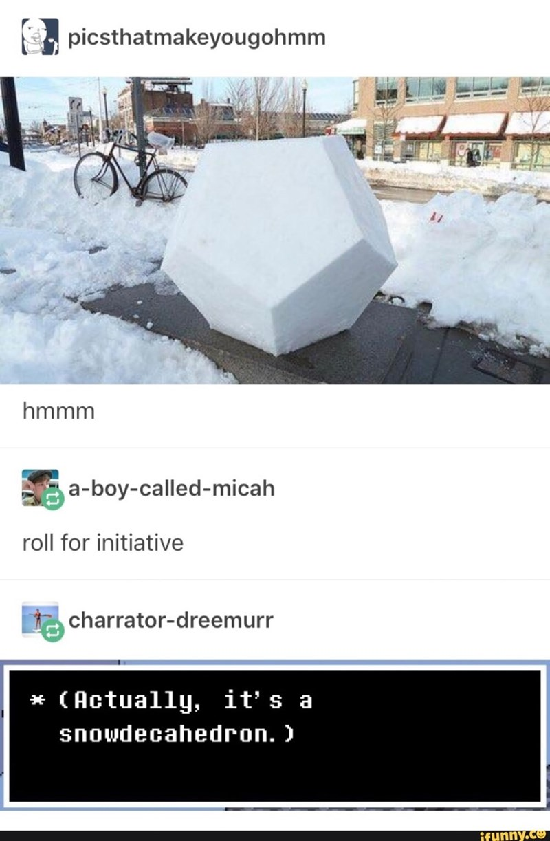 Architecture - picsthatmakeyougohmm wwwm a-boy-called-micah roll for initiative charrator-dreemurr * (Actually, it' s a snowdecahedron.) ifunny.co