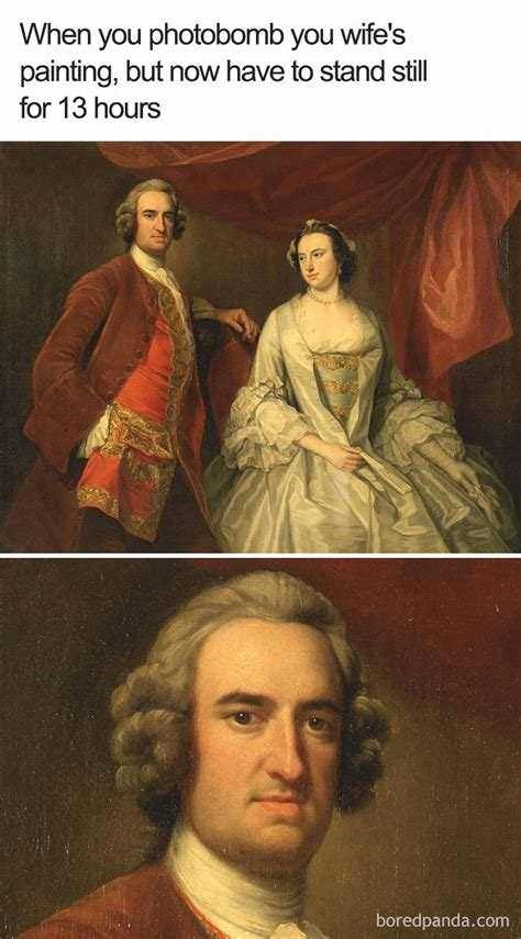 "Caption that reads, ""When you photobomb your wife's painting, but now have to stand still for 13 hours"" above a 1700s painting of a guy standing next to a woman"