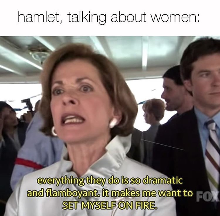Photo caption - hamlet, talking about women: everything they do is so dramatic and flamboyant, it makes me want to FOX SET MYSELF ON FIRE