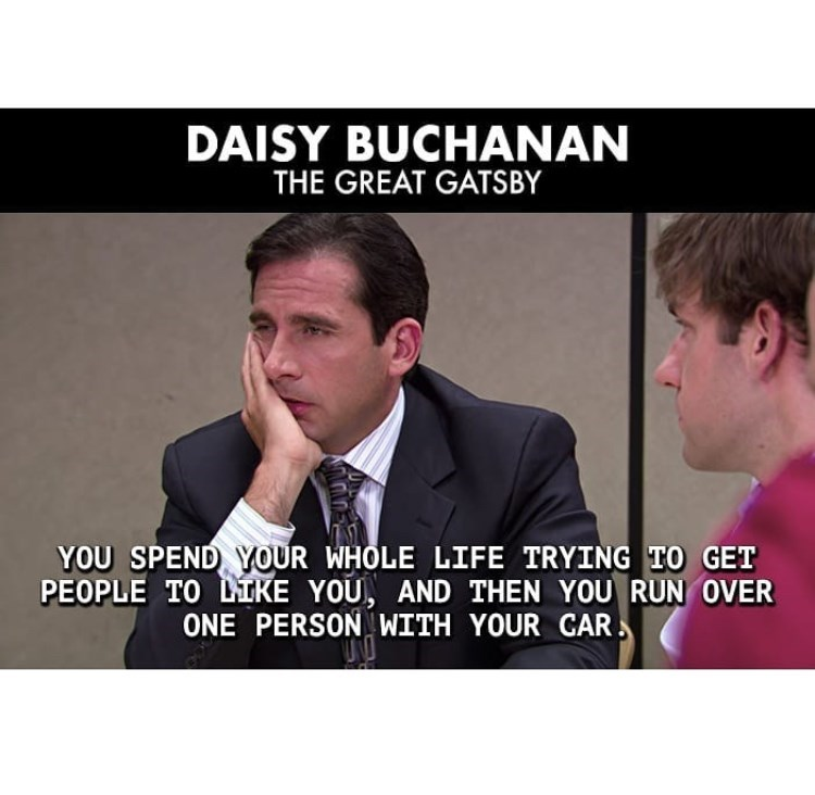 Text - DAISY BUCHANAN THE GREAT GATSBY YOU SPEND YOUR WHOLE LIFE TRYING TO GET PEOPLE TO LTKE YOU, AND THEN YOU RUN OVER ONE PERSON WITH YOUR CAR Mains